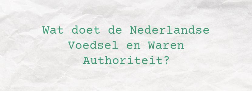 Wat doet de Nederlandse Voedsel en Waren Authoriteit?