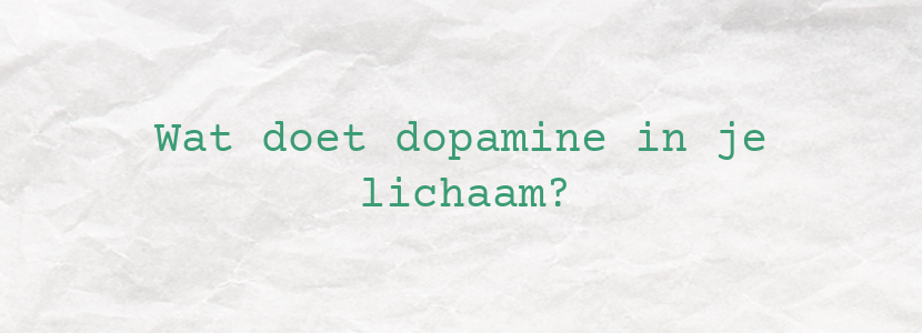 Wat doet dopamine in je lichaam?