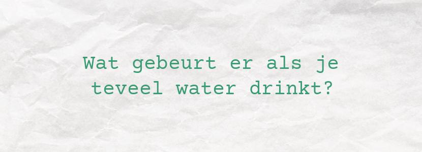 Wat gebeurt er als je teveel water drinkt?