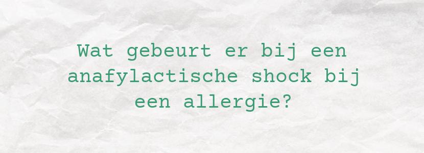 Wat gebeurt er bij een anafylactische shock bij een allergie?