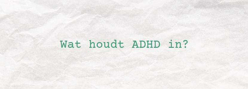 Wat houdt ADHD in?