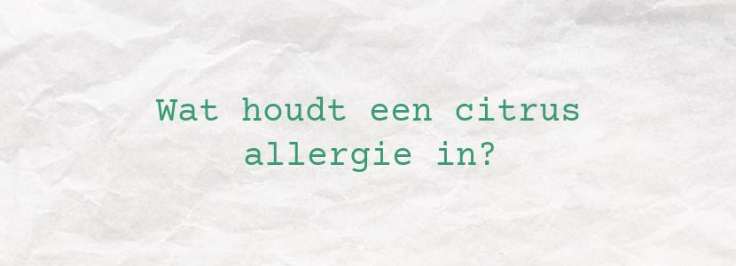 Wat houdt een citrus allergie in?