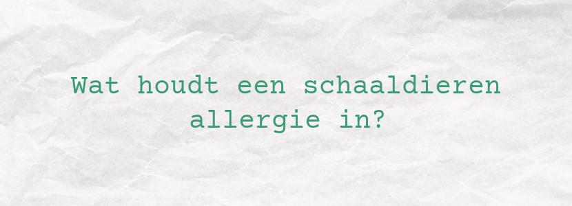 Wat houdt een schaaldieren allergie in?