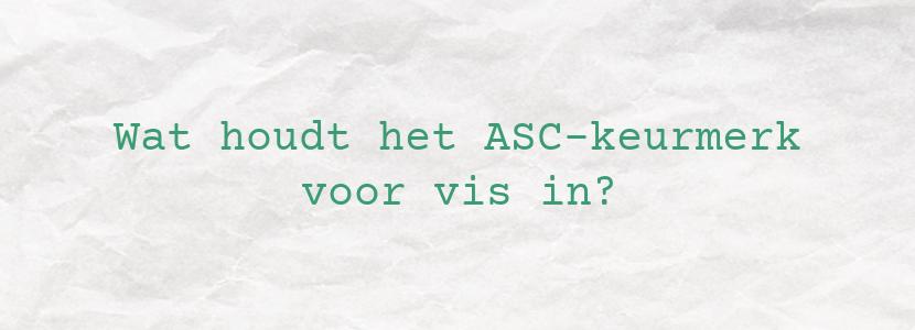 Wat houdt het ASC-keurmerk voor vis in?