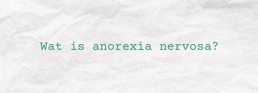 Wat is anorexia nervosa?