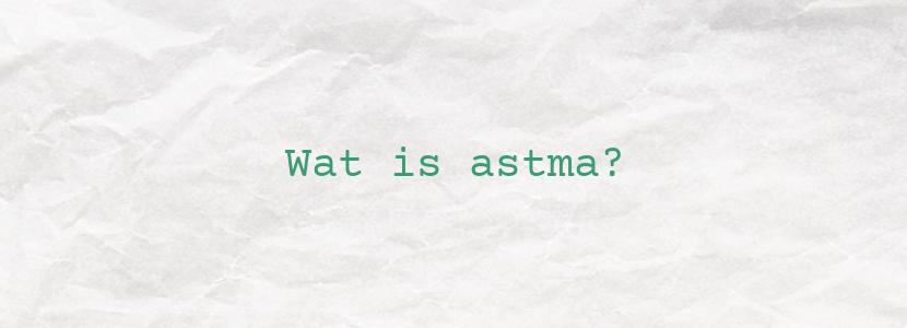Wat is astma?