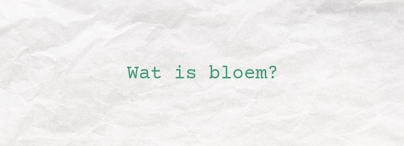 Wat is bloem?