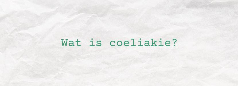 Wat is coeliakie?