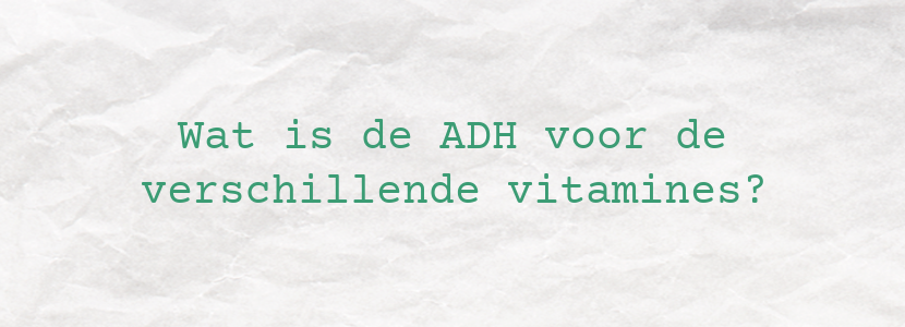 Wat is de ADH voor de verschillende vitamines?