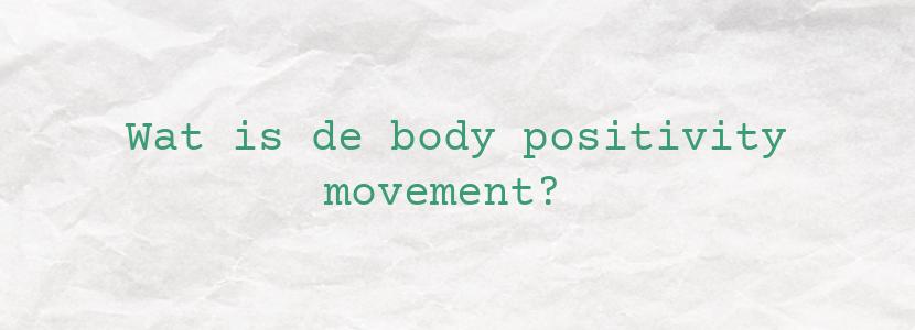 Wat is de body positivity movement?