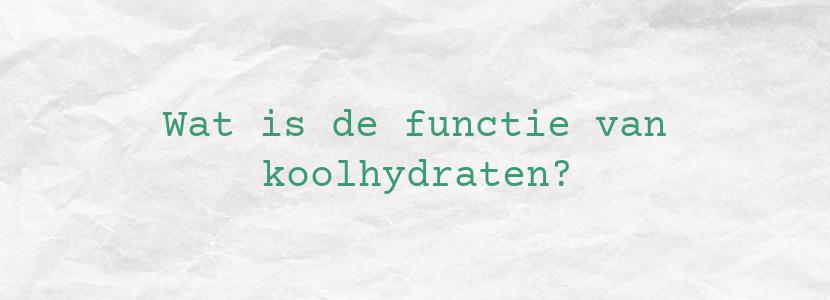 Wat is de functie van koolhydraten?