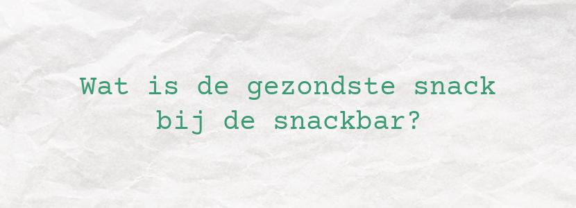 Wat is de gezondste snack bij de snackbar?