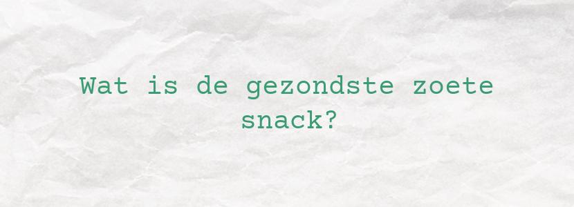 Wat is de gezondste zoete snack?