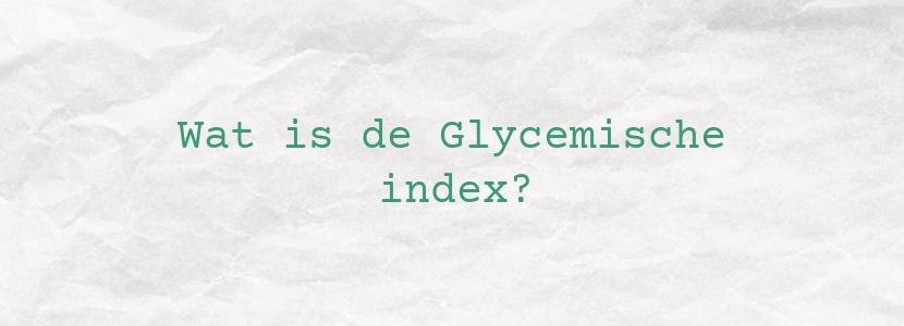 Wat is de Glycemische index?