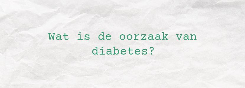 Wat is de oorzaak van diabetes?
