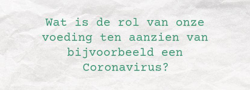 Wat is de rol van onze voeding ten aanzien van bijvoorbeeld een Coronavirus?