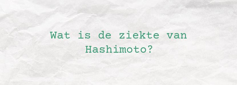 Wat is de ziekte van Hashimoto?