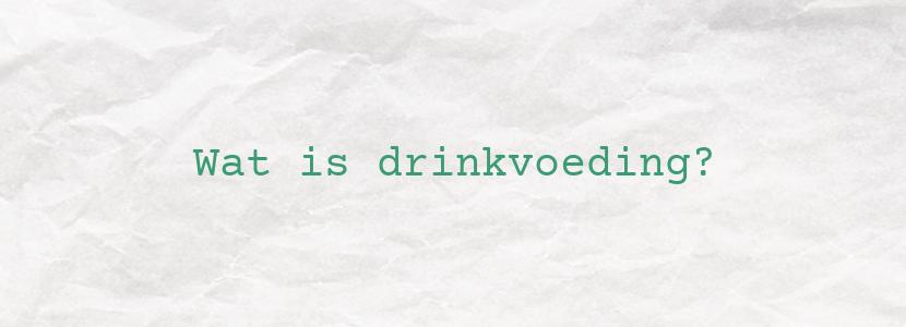Wat is drinkvoeding?