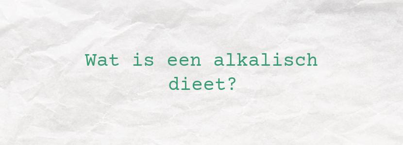 Wat is een alkalisch dieet?