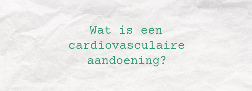 Wat is een cardiovasculaire aandoening?