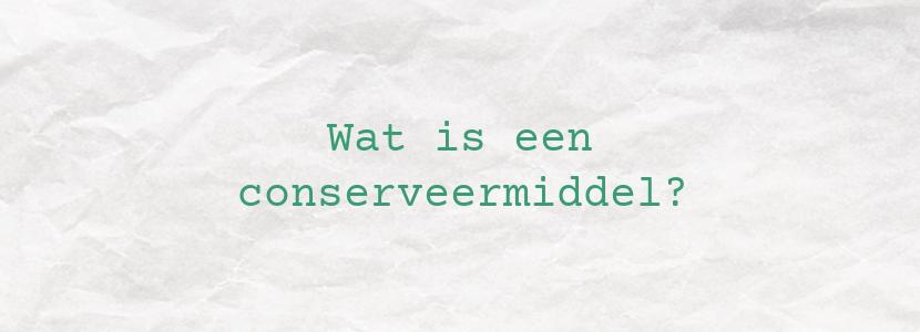 Wat is een conserveermiddel?