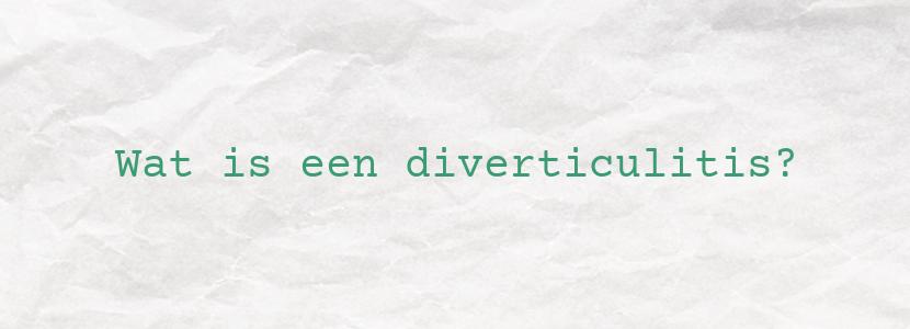 Wat is een diverticulitis?