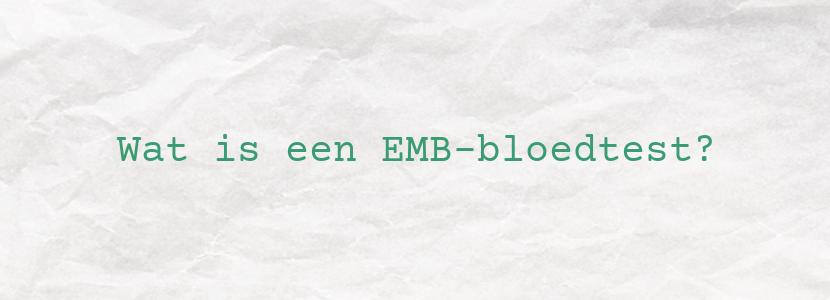 Wat is een EMB-bloedtest?