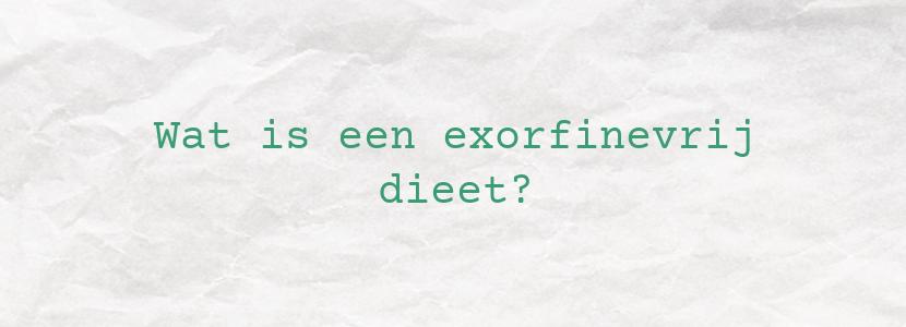 Wat is een exorfinevrij dieet?