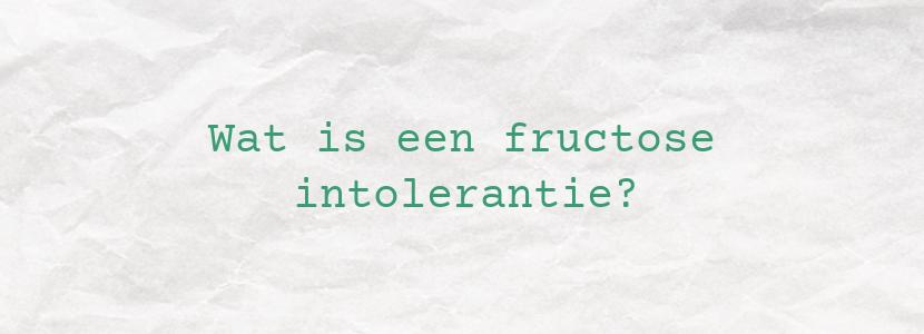Wat is een fructose intolerantie?
