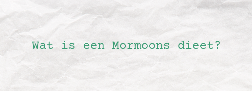 Wat is een Mormoons dieet?