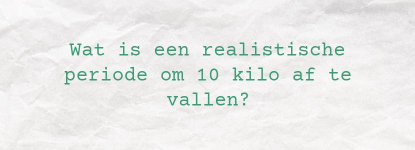 Wat is een realistische periode om 10 kilo af te vallen?