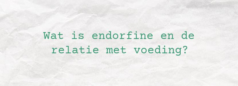 Wat is endorfine en de relatie met voeding?