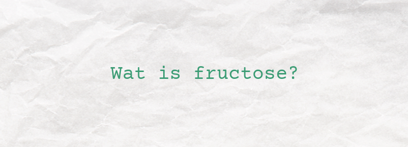 Wat is fructose?