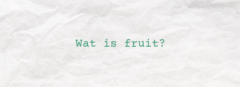 Wat is fruit?