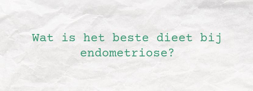 Wat is het beste dieet bij endometriose?