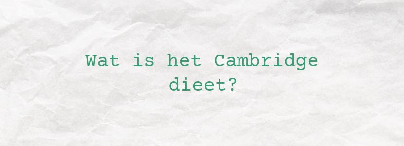 Wat is het Cambridge dieet?