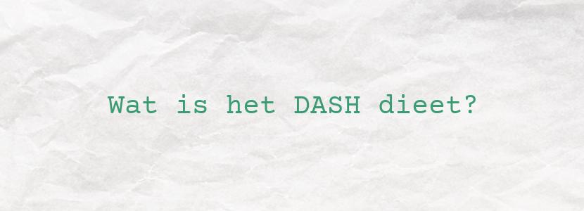 Wat is het DASH dieet?