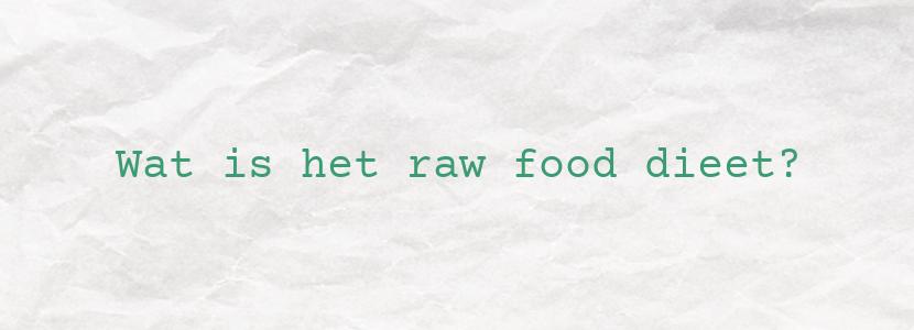 Wat is het raw food dieet?