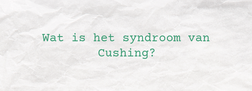 Wat is het syndroom van Cushing?