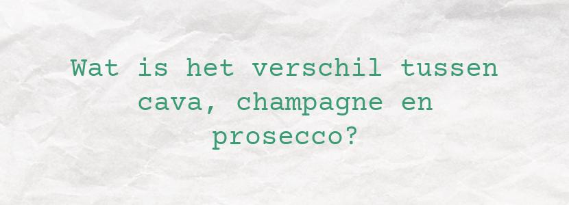 Wat is het verschil tussen cava, champagne en prosecco?