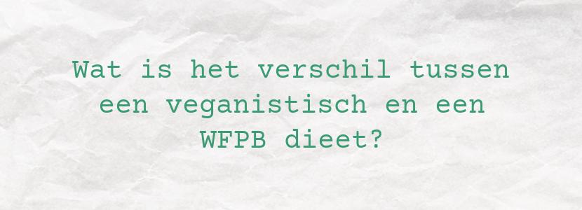 Wat is het verschil tussen een veganistisch en een WFPB dieet?
