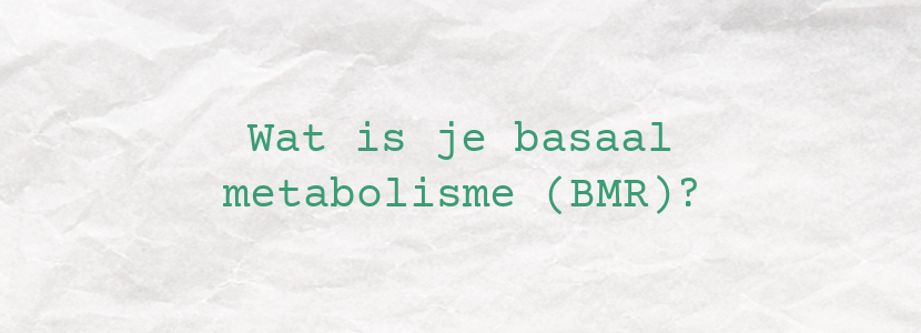 Wat is je basaal metabolisme (BMR)?