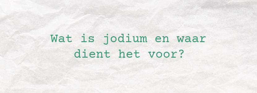 Wat is jodium en waar dient het voor?