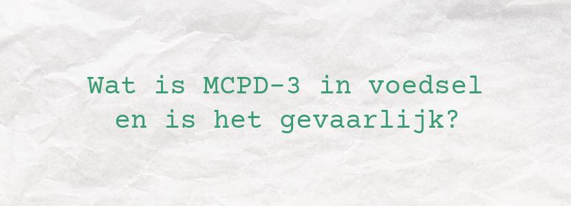 Wat is MCPD-3 in voedsel en is het gevaarlijk?