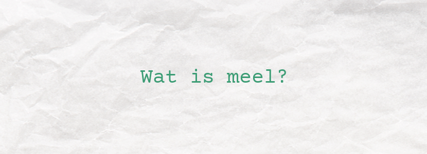 Wat is meel?