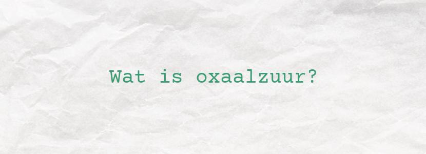 Wat is oxaalzuur?