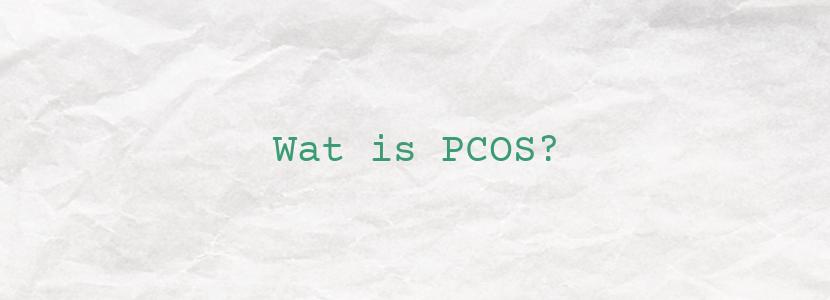 Wat is PCOS?