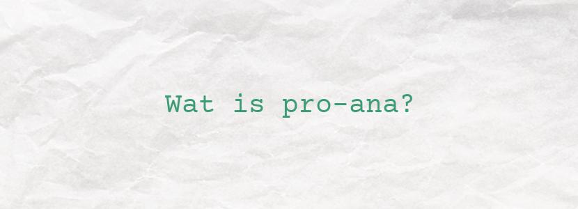Wat is pro-ana?
