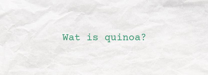 Wat is quinoa?