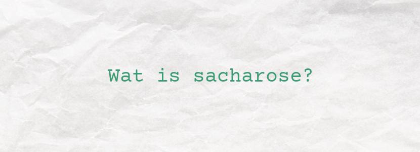 Wat is sacharose?